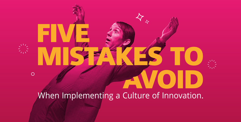 5 Mistakes to Avoid Making When Implementing a Culture of Innovation
