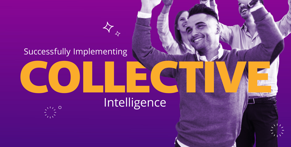 How Companies Have Successfully Implemented Collective Intelligence (and You Can Too)